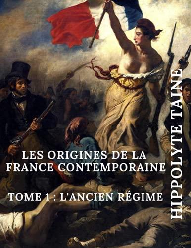 Les Origines de la France contemporaine: Tome 1 : L' Ancien Régime, Grand format, Edition annotée