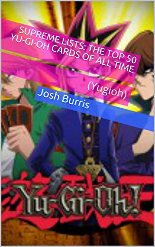 Supreme Lists: The Top 50 Yu-Gi-Oh Cards of All Time: (Yugioh) (English Edition)