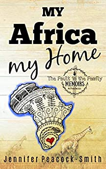 """My Africa my Home: """"The Fault in the Family"""" Memoirs - Book 1 by [Jennifer Peacock-Smith]"""
