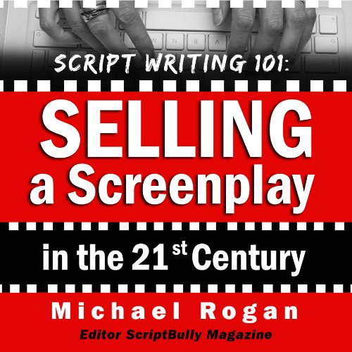 Script Writing 101: Selling a Screenplay in the 21st Century audiobook cover art
