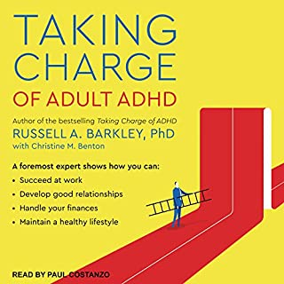 Taking Charge of Adult ADHD                   Written by:                                                                                                                                 Russell A. Barkley PhD                               Narrated by:                                                                                                                                 Paul Costanzo                      Length: 9 hrs and 23 mins     12 ratings     Overall 4.8