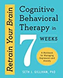 Image of Retrain Your Brain (Cognitive Behavioral Therapy in 7 Weeks: A Workbook for Managing Depression and Anxiety)