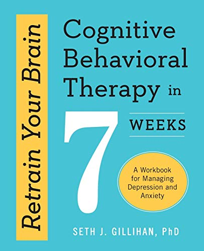 Retrain Your Brain: Cognitive Behavioral Therapy in 7 Weeks: A Workbook for Managing Depression and