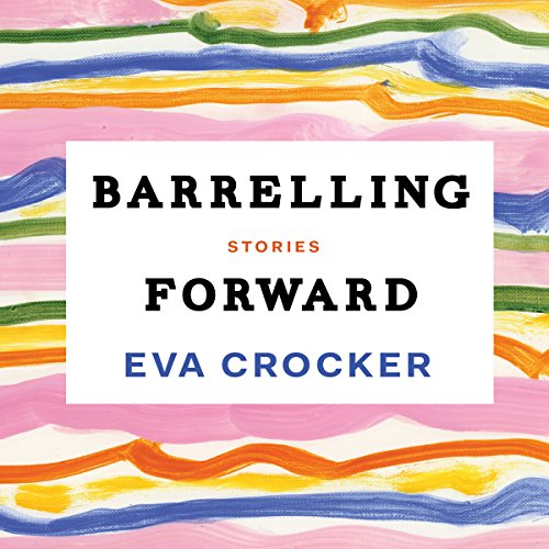 Barrelling Forward                   Auteur(s):                                                                                                                                 Eva Crocker                               Narrateur(s):                                                                                                                                 Michelle Monteith                      Durée: 6 h et 13 min     Pas de évaluations     Au global 0,0