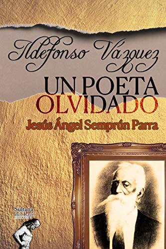 Ildefonso Vázquez: Un poeta olvidado: Aproximación biográfica y su contexto histórico