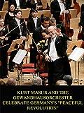Kurt Masur And The Gewandhausorchester - Celebrate Germany's Peaceful Revolution