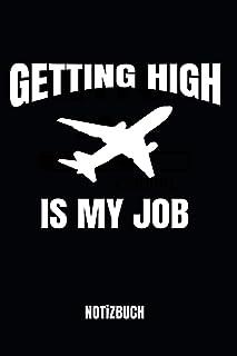 Getting High Is My Job Notizbuch: Notizheft, Journal, Zeichenblock oder Tagebuch für Piloten, Co-Piloten und Flugschüler, ...