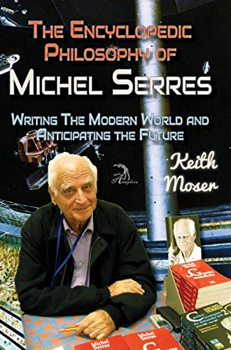 The Encyclopedic Philosophy of Michel Serres: Writing The Modern World and Anticipating the Future (English Edition)