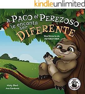 A Paco el Perezoso le encanta ser diferente: Una historia de autoestima, para niños de edades 3-8. Sloan the Sloth Loves Being Different (Spanish Edition) (Zac y sus amigos)