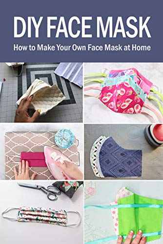 DIY Face Mask: How to Make Your Own Face Mask at Home