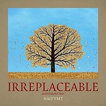 Irreplaceable (Reinterpreted)