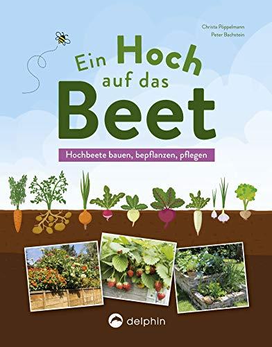 Ein Hoch auf das Beet: Hochbeete bauen, bepflanzen, pflegen