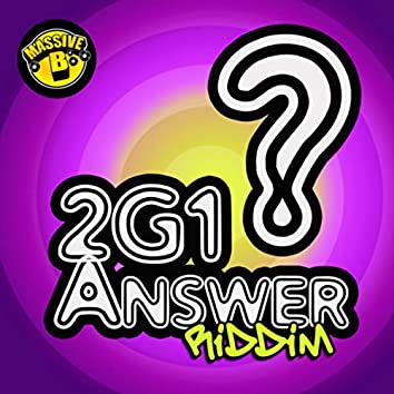Massive B Presents: 2G1 Answer Riddim