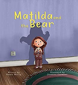 Matilda and the Bear: A heart-warming story written to normalize feelings of worry, provide simple and effective strategies to relieve them and encourage dialogue around mental wellbeing by [Emma Macey]