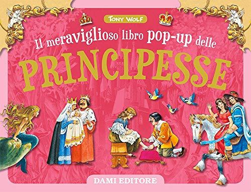 Il meraviglioso libro pop-up delle principesse. Ediz. a colori