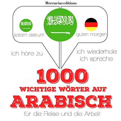 1000 wichtige Wörter auf Arabisch für die Reise und die Arbeit audiobook cover art