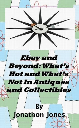 Book: Ebay and Beyond - What's Hot and What's Not In Antiques and Collectibles - The Picture Edition by Jonathon Jones