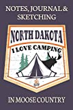 Notes Journal & Sketching North Dakota I love Camping In Moose Country: Paperback For Adventures Lined And Half Blank Pages For Writing and Sketching ... Field Notes. 120 pages 6 by 9 Convenient Size