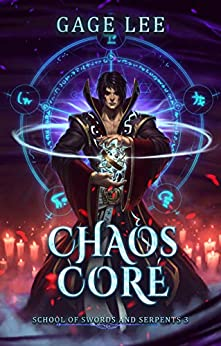 Chaos Core (School of Swords and Serpents Book 3) by [Gage Lee]