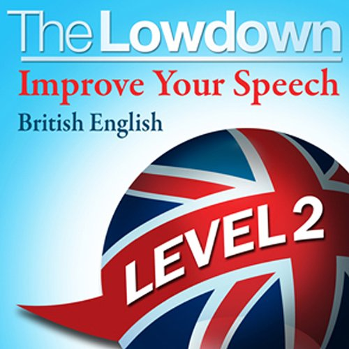 The Lowdown: Improve Your Speech - British English - Level 2 audiobook cover art