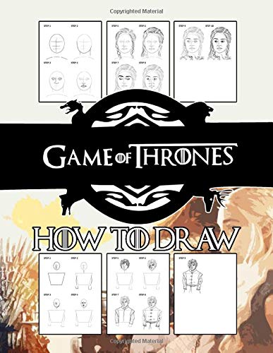 How To Draw Game Of Thrones: Learn To Draw Game Of Thrones With 11 Characters 47 Pages And...