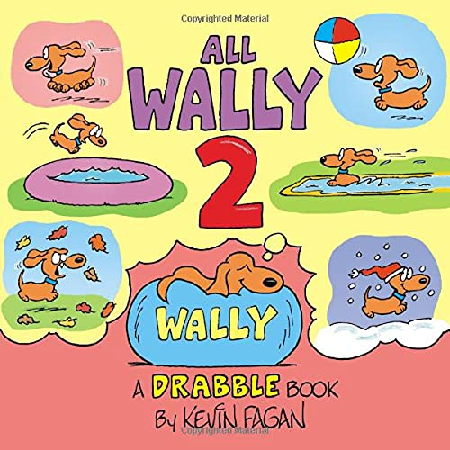 All Wally 2: A Drabble Book (Wally the Weiner Dog)