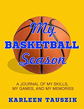My Basketball Season  A journal of my skills my games and my memories