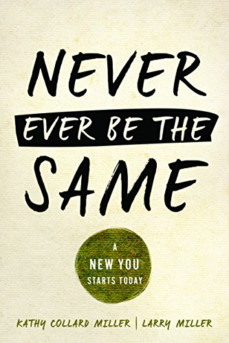 Book: Never Ever Be the Same - A New You Starts Today by Kathy Collard Miller & Larry Miller