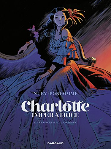 Charlotte impératrice  - tome 1 - La Princesse et l'Archiduc (French Edition)