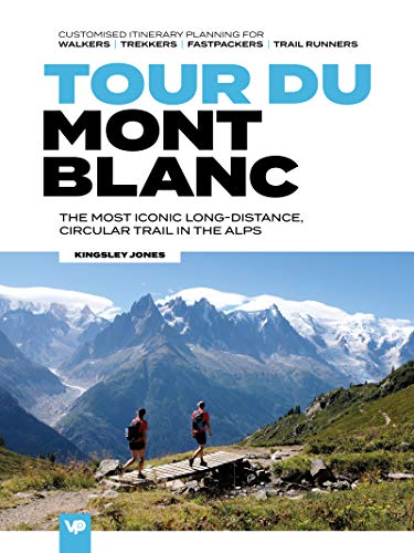 Tour du Mont Blanc: The most iconic long-distance, circular trail in the Alps with customised itinerary planning for walkers, trekkers, fastpackers and ... runners (European Trails) (English Edition)