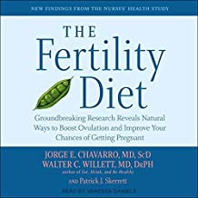 The Fertility Diet: Groundbreaking Research Reveals Natural Ways to Boost Ovulation and Improve Your Chances of Getting Pr...