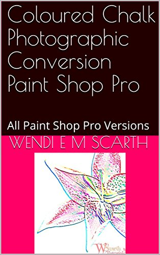 Coloured Chalk Photographic Conversion Paint Shop Pro: All Paint Shop Pro Versions (Paint Shop Pro Made Easy Book 355) (English Edition)