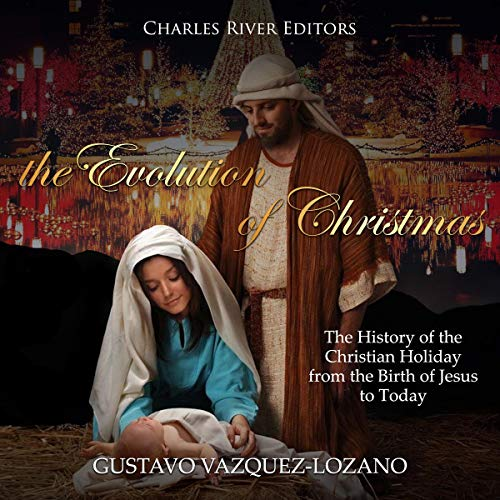 The Evolution of Christmas: The History of the Christian Holiday from the Birth of Jesus to Today cover art