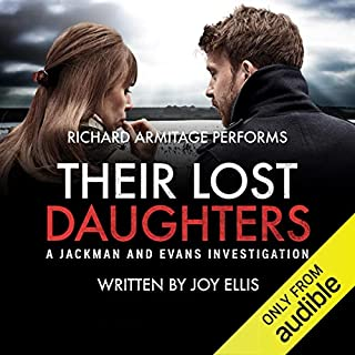Their Lost Daughters     Audible's breakthrough crime author of 2018              By:                                                                                                                                 Joy Ellis                               Narrated by:                                                                                                                                 Richard Armitage                      Length: 9 hrs and 46 mins     4,797 ratings     Overall 4.5