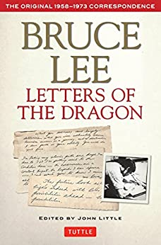 Bruce Lee: Letters of the Dragon: An Anthology of Bruce Lee's Correspondence with Family, Friends, and Fans 1958-1973 (The Bruce Lee Library) by [Bruce Lee, John Little]