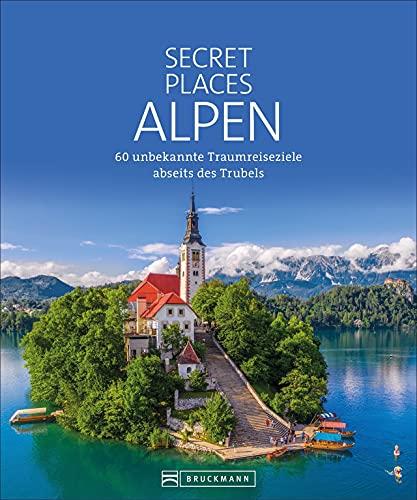 Reise Bildband: Secret Places Alpen. 60 traumhafte Orte abseits des Trubels. Alpine Geheimtipps in Deutschland, Österreich und der Schweiz. Dieser Berg-Urlaub ist topsecret!