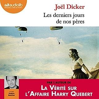 Les derniers jours de nos pères                   De :                                                                                                                                 Joël Dicker                               Lu par :                                                                                                                                 Hugues Boucher                      Durée : 12 h et 52 min     125 notations     Global 4,3