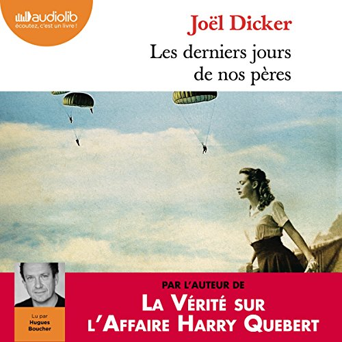 Les derniers jours de nos pères                   By:                                                                                                                                 Joël Dicker                               Narrated by:                                                                                                                                 Hugues Boucher                      Length: 12 hrs and 52 mins     3 ratings     Overall 5.0