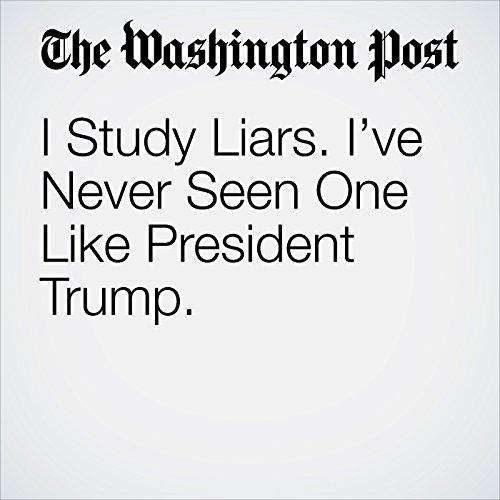 I Study Liars. I've Never Seen One Like President Trump. copertina