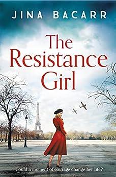 The Resistance Girl: A heartbreaking World War 2 historical fiction novel for 2021 (English Edition) par [Jina Bacarr]