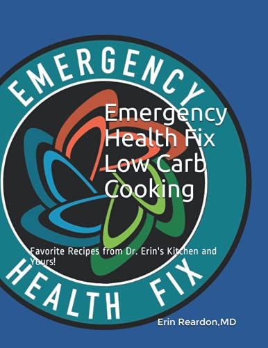 Emergency Health Fix Low Carb Cooking: Favorite Recipes from Dr. Erin's Kitchen and Yours!