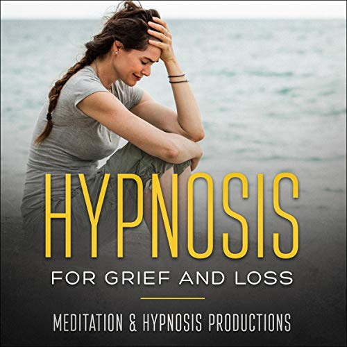Hypnosis for Grief and Loss: A Forgotten Approach to Healing After Losing Someone You Love Titelbild