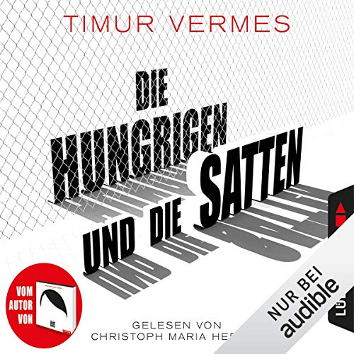 Die Hungrigen und die Satten                   Autor:                                                                                                                                 Timur Vermes                               Sprecher:                                                                                                                                 Christoph Maria Herbst                      Spieldauer: 15 Std. und 13 Min.     3.284 Bewertungen     Gesamt 4,5