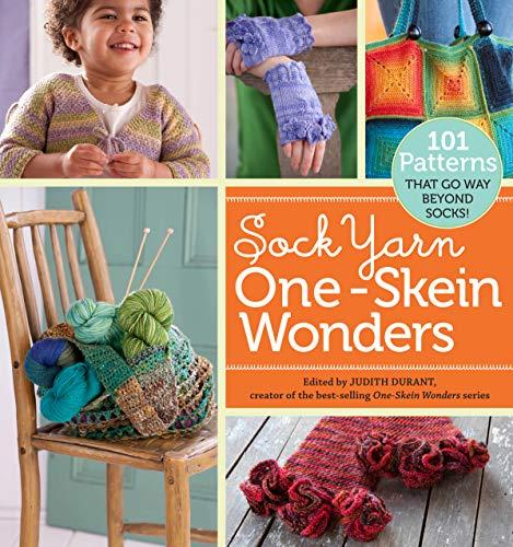 Sock Yarn One-Skein Wonders(R): 101 Patterns That Go Way Beyond Socks!