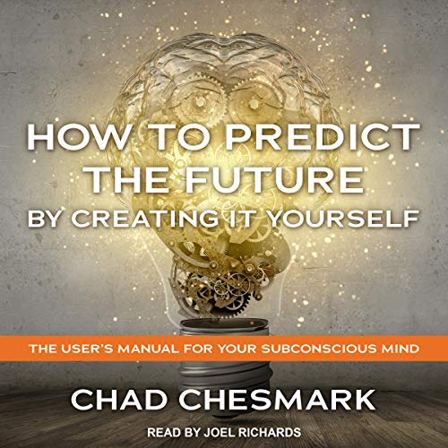 How to Predict the Future by Creating It Yourself     The User's Manual for Your Subconscious Mind              Written by:                                                                                                                                 Chad Chesmark                               Narrated by:                                                                                                                                 Joel Richards                      Length: 5 hrs and 30 mins     Not rated yet     Overall 0.0