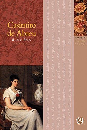 Melhores Poemas Casimiro de Abreu: seleção e prefácio: Rubem Braga