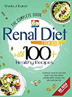 Renal Diet Cookbook: The Complete Guide With 100+ Healthy Recipes To Improve Your GFR And Your Kidney Function, Manage Chronic Kidney Disease (CKD) and Avoid Dialysis