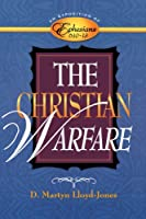 The Christian Warfare: An Exposition of Ephesians 6:10 to 13