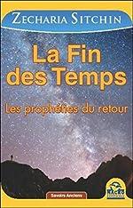 La Fin des Temps - Les prophéties du retour de Zecharia Sitchin