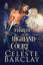 A Harlot at the Highland Court: A Redemption Highlander Romance (The Highland Ladies Book 12)